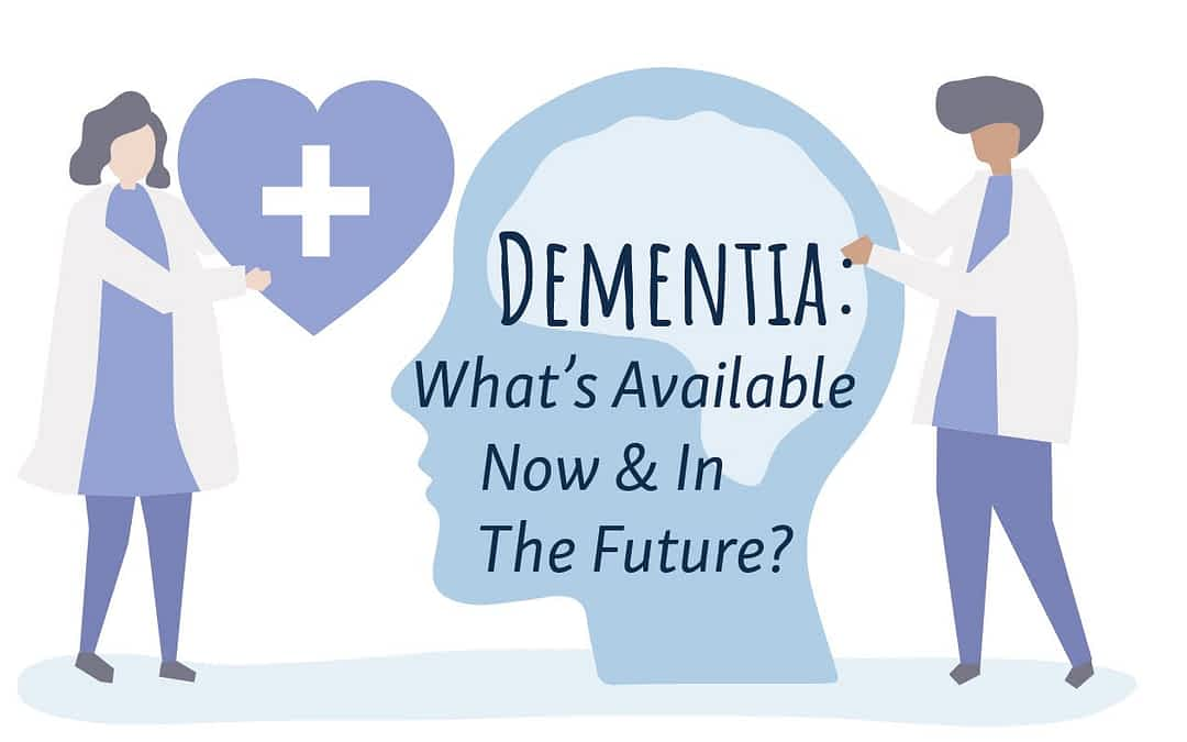 Dementia: What's Available Now & in the Future?