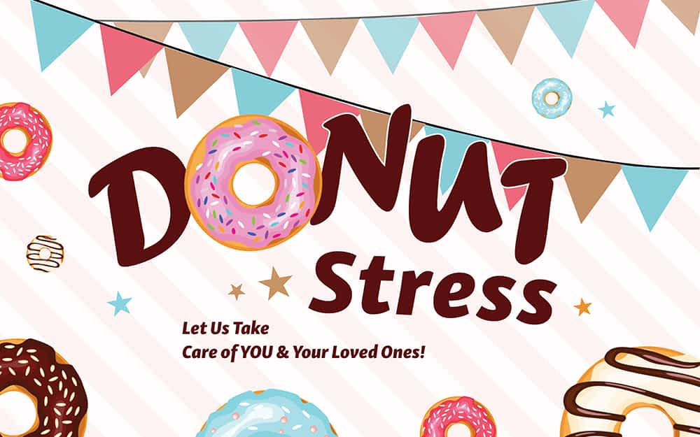 """Donut"" Stress, Let Us Take Care of YOU & Your Loved Ones!"