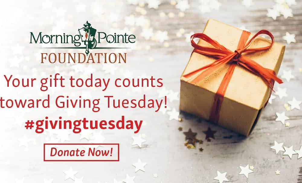 Giving Tuesday – Give Your Gift to the Morning Pointe Foundation
