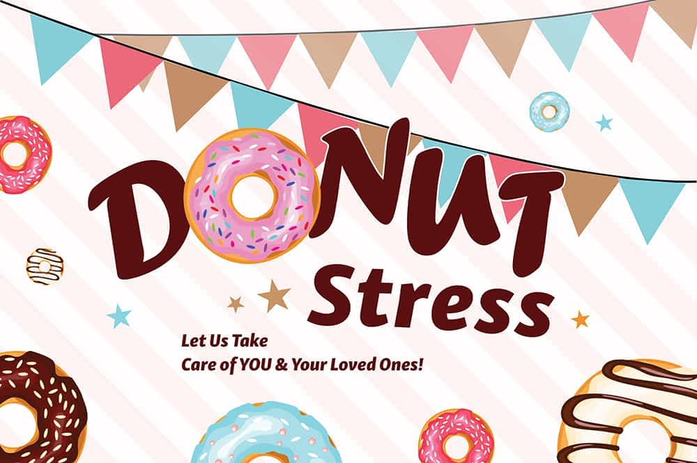 """""""Donut"""" Stress, Let Us Take Care of YOU & Your Loved Ones!"""