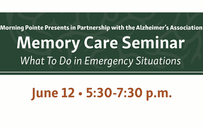 """Morning Pointe, Alzheimer's Association Presents """"Memory Care Seminar: What to Do in Emergency Situations"""" June 12"""
